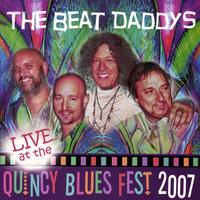 Live at the Quincy Blues Fest 2007 — The Beat Daddys