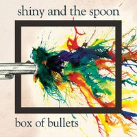 Box of Bullets — Shiny and the Spoon