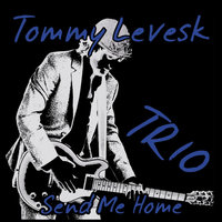 Send Me Home — Tommy Levesk Trio