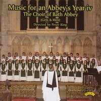 Music for an Abbey's Year - Volume 4 — The Choir of Bath Abbey|Peter King
