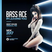 I'm Leaving You — Bass Ace