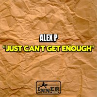 Just Can't Get Enough — Alex P