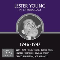 Complete Jazz Series 1946 - 1947 — Lester Young
