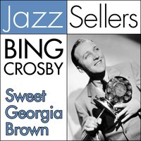 Sweet Georgia Brown — Bing Crosby