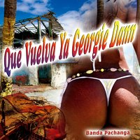 Que Vuelva Ya Georgie Dann - Single — Banda Pachanga