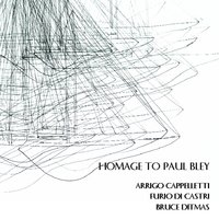 Homage to Paul Bley — Furio Di Castri, Bruce Ditmas, Arrigo Cappelletti, Arrigo Cappelletti | Furio Di Castri | Bruce Ditmas