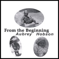 From the Beginning — Aubrey Hobson