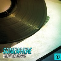 Somewhere with Len Barry — Len Barry