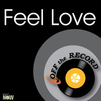 Feel Love — Off The Record