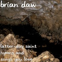 Latter-Day Saint Hymns and Songs You Love — Brian Daw