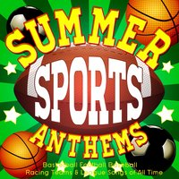 Summer Sports Anthems - Basketball Football Baseball Racing Teams & League Songs of All Time — сборник