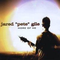 "More of Me — Jared ""Pete"" Gile"