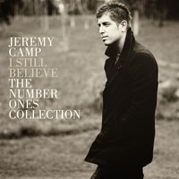 I Still Believe: The Number Ones Collection — Jeremy Camp