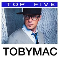 Top 5: Hits — TobyMac