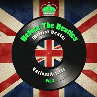 Before The Beatles (British Beats), Vol. 3 — сборник