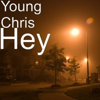 Hey — Young Chris