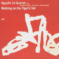 Walking on the Tiger's Tail — Nguyên Lê