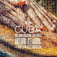 Cuba: The Conversation Continues — Arturo O'Farrill & The Afro Latin Jazz Orchestra