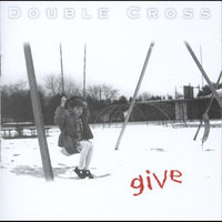 Give — Double Cross