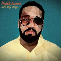 Not My Day — Keith James