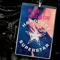 We Don't Need a Cure — Hardcore Superstar