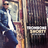 Say That To Say This — Trombone Shorty