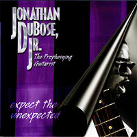 Expect The Unexpected — Jonathan DuBose, Jr.