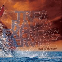 Queen of the Water — Tres Radio Express Service