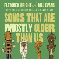Songs That Are Mostly Older Than Us — Norman Blake, Bill Evans, Fletcher Bright, Fletcher Bright & Bill Evans, Nancy Blake