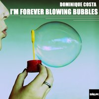I'm Forever Blowing Bubbles — Dominique Costa