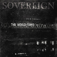 The World Takes — Sovereign