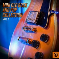 Mini Old Rock and Pop Collection, Vol. 1 — сборник