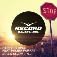 Never Gonna Stop — Happy People, Polina Forrat