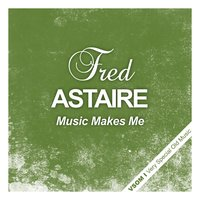 Music Makes Me — Fred Astaire, Irving Berlin