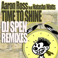 Time To Shine feat. Natasha Watts, DJ Spen Remixes — Aaron Ross