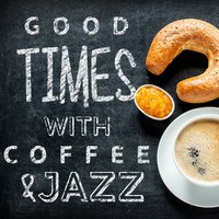 Good Times with Coffee & Jazz — Coffeehouse Background Music, Coffee Shop Jazz, Coffee Shop Jazz|Coffeehouse Background Music