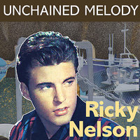 Unchained Melody — Ricky Nelson