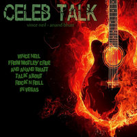 Celeb Talk (Vince Neil from Motley Crue and Anand Bhatt Talk About Rock n Roll in Vegas) — Celeb Talk