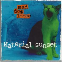 Material Sunset — Mad Dog Loose