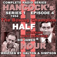 Hancock's Half Hour Radio. Series 1, Episode 4: The Boxing Champion — Tony Hancock, Sid James