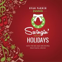 Swingin' for the Holidays — N.H. Jazz Orchestra, Ryan Parker & Stephen Guerra