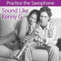 Practice the Saxaphone: Sound Like Kenny G — Deja Vu