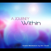 A Journey Within: A Guided Meditation — Kim Vincent