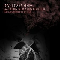 Jazz Classics Series: Jazz Winds from a New Direction — The All-Stars, Hank Garland, Hank Garland With The All-Stars