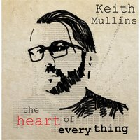 The Heart of Everything — Keith Mullins