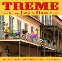 Treme: New Orleans Jazz and Blues Music — Michael Silverman Jazz Piano Trio