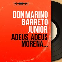 Adeus, Adeus Morena... — Don Marino Barreto Junior