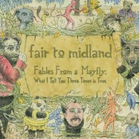 Fables From a Mayfly: What I Tell You Three Times is True — Fair To Midland
