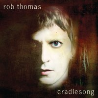 cradlesong — Rob Thomas