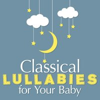 Classical Lullabies for Your Baby — Baby Lullaby
